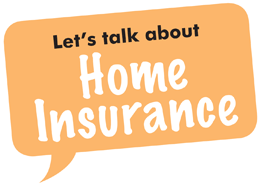 Let's talk about home insurance