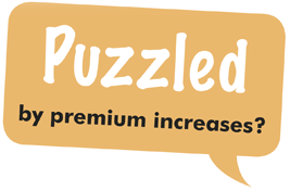 Puzzled by premium increases?